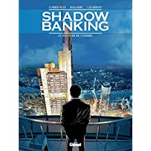 Shadow Banking - Tome 01 : Le Pouvoir de l'ombre (French Edition)