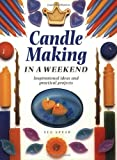 Candle Making in a Weekend: Inspirational Ideas and Practical Projects
