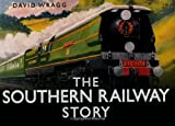 The Southern Railway Story, David Wragg, 075248804X
