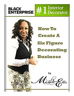 Interior Decorating Start Up A Quick Guide To Creating A 6 Figure Design Business