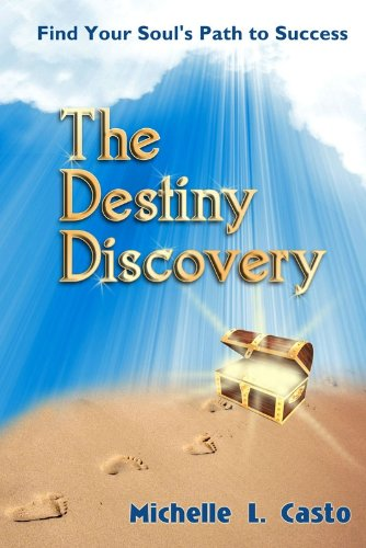 Book: The Destiny Discovery - Find Your Soul's Path to Success by Michelle Lynn Casto