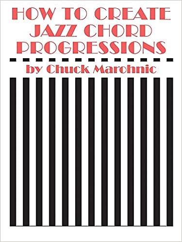 How to Create Jazz Chord Progressions: Chuck Marohnic: 0029156151015 ...