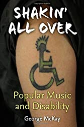 Shakin' All Over: Popular Music and Disability (Corporealities: Discourses of Disability)