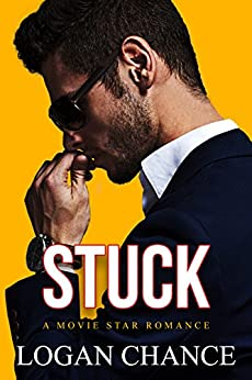 Stuck: A Movie Star Romance by [Chance, Logan]