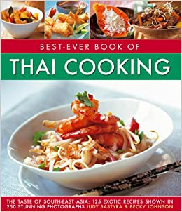Best ever book of thai cooking the taste of south east asia 125 best ever book of thai cooking the taste of south east asia 125 exotic recipes shown in 250 stunning photographs amazon judy bastyra forumfinder Gallery