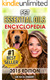 Pet Essential Oils: Encyclopedia 2015 Edition (Proven Oils Recipes for your Pets that are Easy, Safe and Natural) (Dog Essential Oils, Essential Oils for ... for your dog, Essential Oils for your cat)