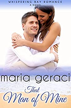 That Man of Mine (Whispering Bay Romance Book 3) by [Geraci, Maria]