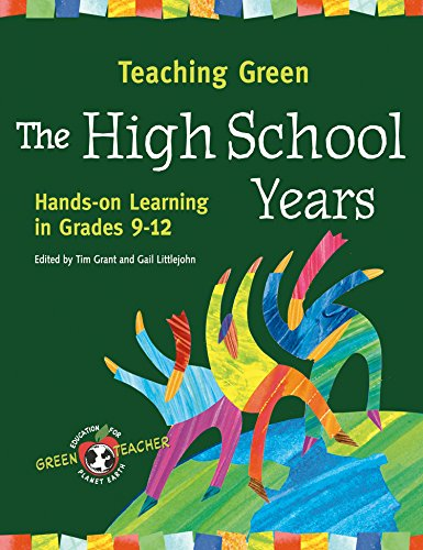 Teaching Green - The High School Years: Hands-on Learning in Grades 9-12 (Green Teacher) (Environmental Science Activities For High School Students)