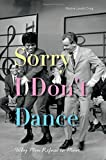 img - for Sorry I Don't Dance: Why Men Refuse to Move book / textbook / text book