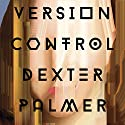 Version Control: A Novel Audiobook by Dexter Palmer Narrated by January LaVoy