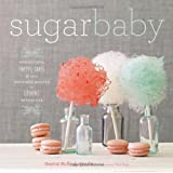 Sugar Baby: Confections, Candies, Cakes & Other Delicious Recipes for Cooking with Sugar