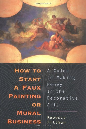 How to Start a Faux Painting or Mural Business: A Guide to Making Money in the Decorative Arts