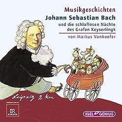 Johann Sebastian Bach und die schlaflosen Nächte des Grafen Keyserlingk (Musikgeschichten)