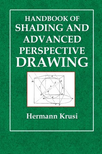 Handbook of Shading and Advanced Perspective Drawing (Krusi Drawing Series) (Volume 4)