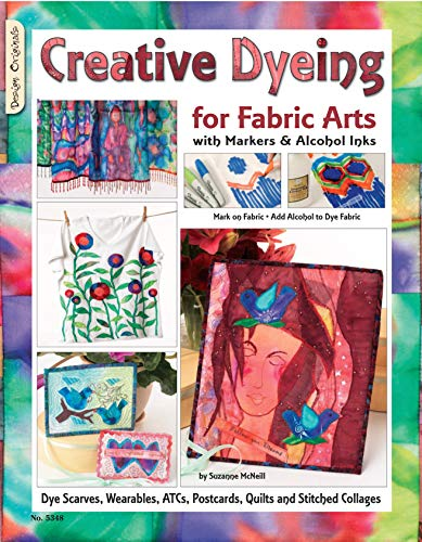 (Creative Dyeing for Fabric Arts with Markers & Alcohol Inks: Dye Scarves, Wearables, ATCs, Postcards, Quilts and Stitched Collages)