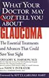 img - for What Your Doctor May Not Tell You About(TM) Glaucoma: The Essential Treatments and Advances That Could Save Your Sight by Harmon, Gregory K., Intrator, Nancy (2004) Paperback book / textbook / text book