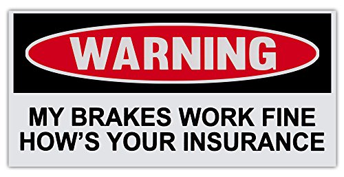 Funny Warning Bumper Sticker Decal - Brakes Work Fine, How's Your Insurance - 6