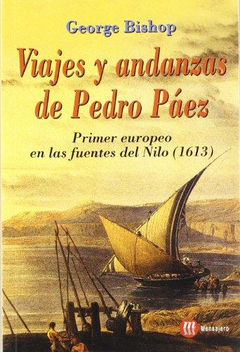 Viajes y andanzas de Pedro Páez : primer europeo en las fuentes del Nilo (1913) por Georges Bishop