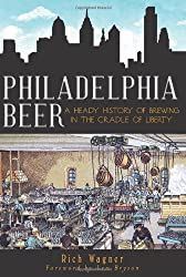 Philadelphia Beer: A Heady History of Brewing in the Cradle of Liberty (American Palate)