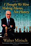 I Thought We Were Making Movies, Not History (Wisconsin Film Studies)