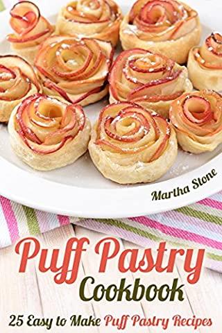 Puff Pastry Cookbook: 25 Easy to Make Puff Pastry Recipes