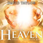 My Trip to Heaven: Face to Face with Jesus | David Taylor