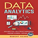 Data Analytics: Data Analytics, Agile Project Management, Machine Learning, Hacking - A Four Book Bundle Audiobook by Robert Keane Narrated by Mike Davis