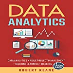 Data Analytics: Data Analytics, Agile Project Management, Machine Learning, Hacking - A Four Book Bundle | Robert Keane