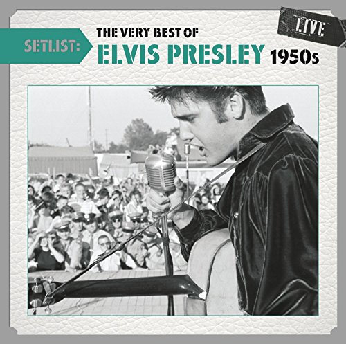 Setlist: The Very Best Of Elvis Presley LIVE (1950's) (The Very Best Of Elvis Presley)