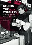 "Kate Murphy, ""Behind the Wireless: A History of Early Women at the BBC"" (Palgrave Macmillan, 2016)"