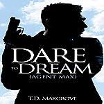 Dare to Dream: Agent Max, Book 1 | T.D. Maxgrove