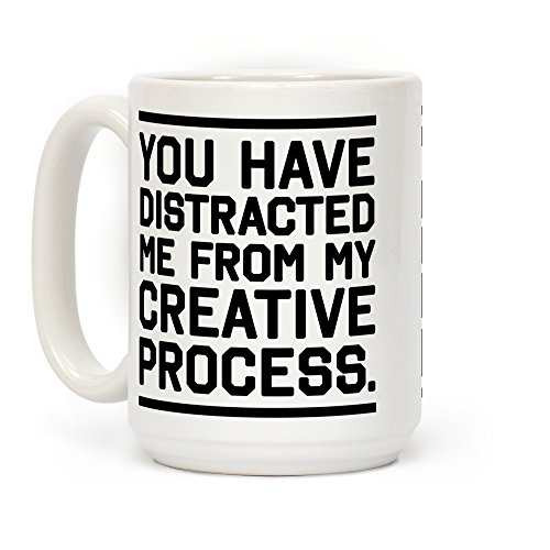(LookHUMAN You Have Distracted Me From My Creative Process White 15 Ounce Ceramic Coffee Mug)