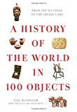 A History of the World in 100 Objects, Neil MacGregor, 0670022705