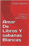 Amor De Libros Y sabanas Blancas: El amor se conjuga en pasion y placer (Spanish Edition)