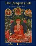 The Dragons Gift: The Sacred Arts of Bhutan