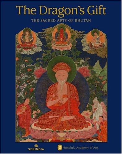 The Dragon's Gift: The Sacred Arts of Bhutan ebook