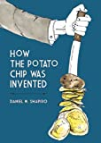 How the Potato Chip Was Invented, Daniel M. Shapiro, 1934513407