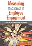 img - for Measuring the Success of Employee Engagement: A Step-by-Step Guide for Measuring Impact and Calculating ROI book / textbook / text book