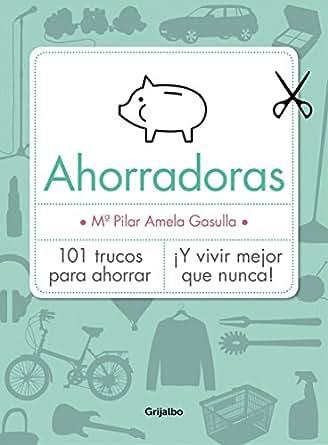Amazon.com: Ahorradoras: 101 trucos para ahorrar ¡Y vivir mejor que