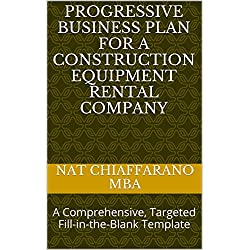 Progressive Business Plan for a Construction Equipment Rental Company: A Comprehensive, Targeted Fill-in-the-Blank Template