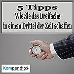 Wie Sie das Dreifache in einem Drittel der Zeit schaffen: 5 Tipps zum Zeitmanagement | Robert Sasse,Yannick Esters