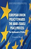 img - for European Union Policy towards the Arab-Israeli Peace Process: The Quicksands of Politics (Palgrave Studies in European Union Politics) book / textbook / text book