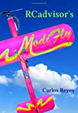 RCadvisor's ModiFly: Design and Build From Scratch Your Own Modern Flying Model Airplane In One Day for Just $5
