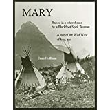 MARY--raised in a whorehouse by a Blackfoot Spirit Woman: A tale of the Wild West of long ago