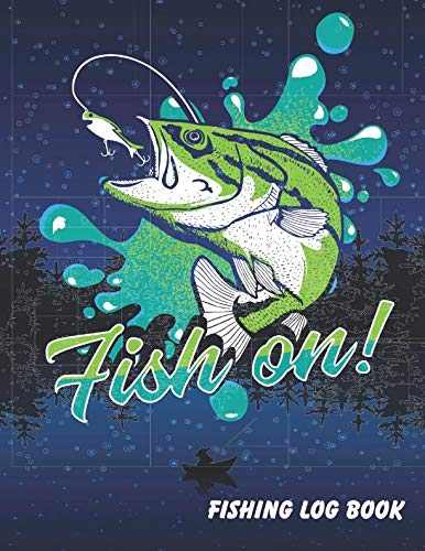 Fish on: Complete Fisherman Log Book. Fishing Journal (Notebook). 8.5