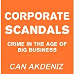 Corporate Scandals: Crime in the Age of Big Business | Can Akdeniz