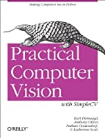 Practical Computer Vision with SimpleCV: The Simple Way to Make Technology See Front Cover