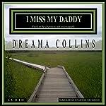 I Miss My Daddy: It's OK to Be Where You Are on Your Path, Volume 1   Dreama Collins
