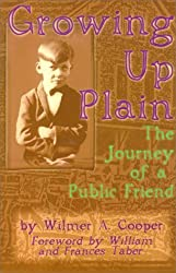 Growing Up Plain Among Conservative Wilburite Quakers: The Journey of a Public Friend by Wilmer A. Cooper (1999-07-01)