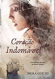 Coração Indomável: Uma História de amor no Brasil Colonial (Mulheres do Brasil Livro 1)